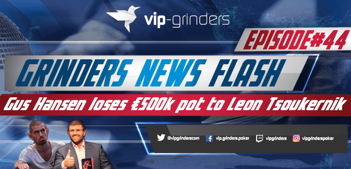 Grinders News Flash Episode 44 Gus Hansen Leon Tsoukernik