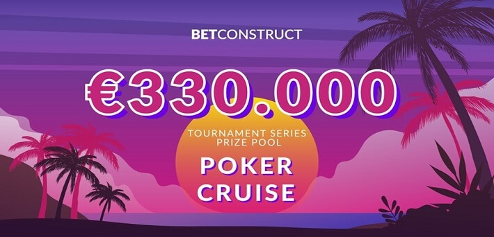 €330,000 up for grabs in the Poker Cruise at Betconstruct Network!